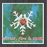 Various Artists - Winter, Fire & Snow: Songs For The Holiday Season