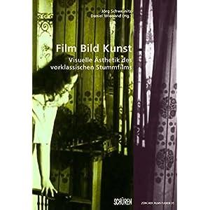 Film Bild Kunst.: Visuelle Ästhetik des vorklassischen Stummfilms um 1910 (Zürcher Filmstudien)