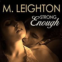 Strong Enough: Tall, Dark, and Dangerous Series # 1 (       UNABRIDGED) by M. Leighton Narrated by Joe Arden, CJ Bloom