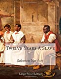 Twelve Years A Slave: Large Print Edition