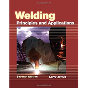 Welding - Principles & Application (7th, 12) by Jeffus, Larry [Hardcover (2011)]