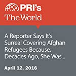 A Reporter Says It's Surreal Covering Afghan Refugees Because, Decades Ago, She Was One of Them   Fariba Nawa