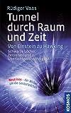 Tunnel durch Raum und Zeit: Von Einstein zu Hawking: Schwarze L�cher, Zeitreisen und �berlichtgeschwindigkeit