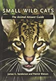 img - for Small Wild Cats: The Animal Answer Guide (The Animal Answer Guides: Q&A for the Curious Naturalist) book / textbook / text book