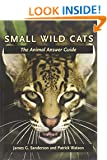 Small Wild Cats: The Animal Answer Guide (The Animal Answer Guides: Q&A for the Curious Naturalist)