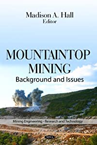 Mountaintop Mining: Background and Issues (Mining Engineering- Research and Technology) Madison A. Hall