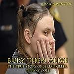 Bury Them Alive: The True Story of Serial Killer Tiffany Cole | Jessica Winston