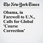 Obama, in Farewell to U.N., Calls for Global 'Course Correction'   Mark Landler