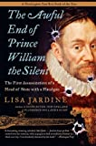 The Awful End of Prince William the Silent: The First Assassination of a Head of State with a Handgun (Making History) (0060838361) by Lisa Jardine