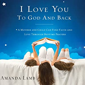 I Love You to God and Back: A Mother and Child Can Find Faith and Love Through Bedtime Prayers | [Amanda Lamb]