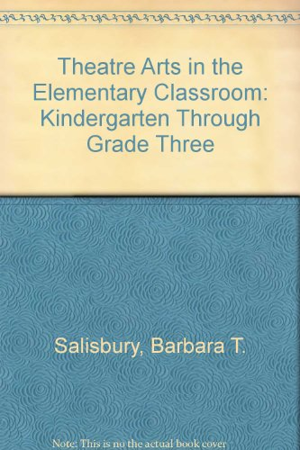 Theatre Arts in the Elementary Classroom: Kindergarten Through Grade Three