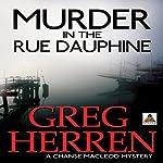 Murder in the Rue Dauphine: Chanse MacLeod Mysteries, Book 1 | Greg Herren