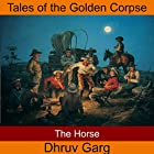 The Horse Hörbuch von Dhruv Garg Gesprochen von: John Hawkes