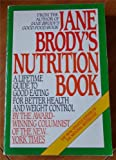 Jane Brody's Nutrition Book: A Lifetime Guide to Good Eating for Better Health and Weight Control (0553343327) by Brody, Jane E.
