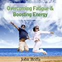 Overcoming Fatigue and Tiredness, and Boosting Energy Speech by John Briffa