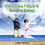 Overcoming Fatigue and Tiredness, and Boosting Energy | John Briffa