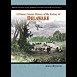 A Primary Source History of the Colony of Delaware | Aaron Raymond