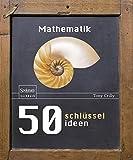 50 Schlüsselideen Mathematik (50 Schlusselideen)