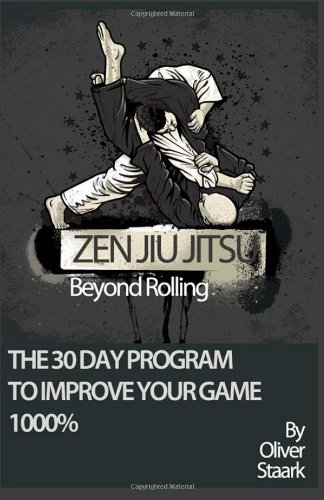 Zen Jiu Jitsu: The 30 Day Program to Improve Your Jiu Jitsu Game 1000% (Volume 1)