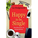 Happy to be Single: The Pleasures of Independenceby Liz Hodgkinson