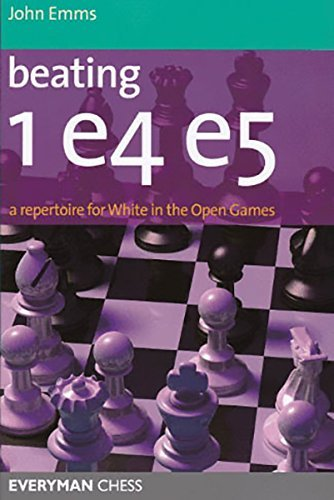 Beating 1e4 e5: A Repertoire For White In The Open Games by John Emms (2010-08-03)