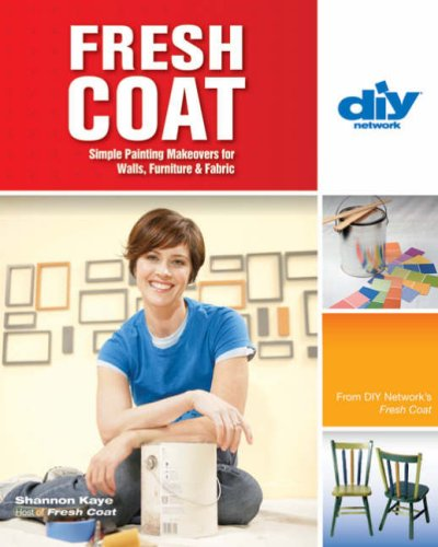 Fresh Coat (DIY): Simple Painting Makeovers for Walls, Furniture & Fabric (DIY Network)