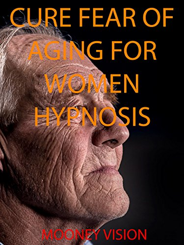 Cure Fear of Aging For Women Hypnosis