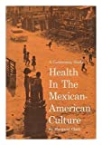 img - for Health in the Mexican American Culture: A Community Study book / textbook / text book