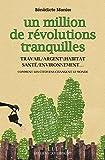 Un million de révolutions tranquilles: Travail, argent,habitat, santé, environnement... : comment les citoyens changent le monde