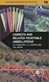 Vincent E. Rubatzky Carrots and Related Vegetable Umbelliferae (Crop Production Science in Horticulture)
