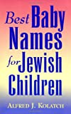 Best Baby Names for Jewish Children (0824604067) by Kolatch, Alfred J.