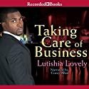Taking Care of Business (       UNABRIDGED) by Lutishia Lovely Narrated by Corey Allen