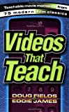 Videos That Teach: Teachable Movies Moments from 75 Modern Film Classics (0310231159) by Fields, Doug