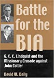 img - for Battle for the BIA: G. E. E. Lindquist and the Missionary Crusade Against John Collier by Daily, David W.(October 1, 2004) Hardcover book / textbook / text book