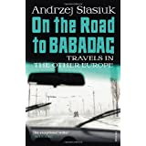 On the Road to Babadag: Travels in the Other Europeby Andrzej Stasiuk