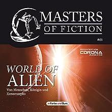 World of Alien - Von Menschen, Königin und Xenomorphs (Masters of Fiction 1) Hörbuch von Eric Zerm, Elias Albrecht Gesprochen von: Mona Köhler, Kris Köhler