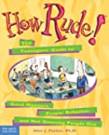 How Rude!: The Teenager's Guide to Go...