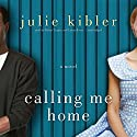 Calling Me Home: A Novel Audiobook by Julie Kibler Narrated by Bahni Turpin, Lorna Raver