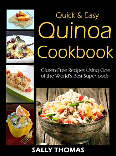 Quick & Easy Quinoa Cookbook: Gluten-Free Recipes Using One of the World's Best Superfoods by Sally Thomas