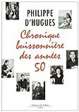 echange, troc Philippe d'Hugues - Chronique buissonnière des années 50