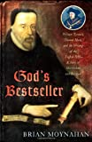God's Bestseller: William Tyndale, Thomas More, and the Writing of the English Bible---A Story of Martyrdom and Betrayal (0312314868) by Moynahan, Brian