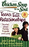 Chicken Soup for the Soul: Teens Talk Relationships: Stories about Family, Friends, and Love (Chicken Soup for the Soul (Quality Paper))