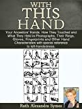 With This Hand: Your Ancestors Hands. How They Touched and What They Held in Photographs, Their Rings, Gloves, Fingerprints and Other Hand Characteristics with special reference to left-handedness.
