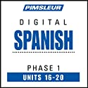 Spanish Phase 1, Unit 16-20: Learn to Speak and Understand Spanish with Pimsleur Language Programs  von Pimsleur Gesprochen von: uncredited