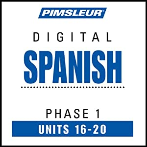 Spanish Phase 1, Unit 16-20: Learn to Speak and Understand Spanish with Pimsleur Language Programs | [Pimsleur]
