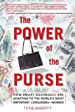 The Power of the Purse: How Smart Businesses Are Adapting to the World's Most Important Consumers-Women (0131855190) by Fara Warner