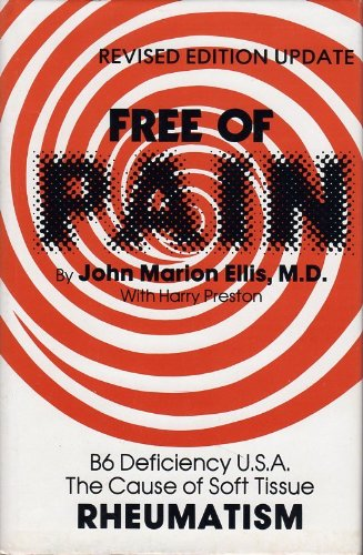 Free Of Pain{{ Revised Edition--Updated}} B6 Deficiency U.S.A., The Cause Of Soft Tissue Rheumatism