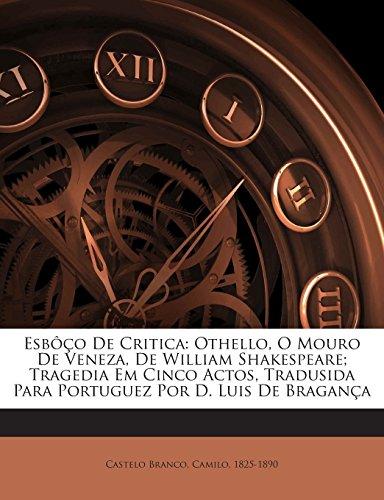 Esboco de Critica: Othello, O Mouro de Veneza, de William Shakespeare; Tragedia Em Cinco Actos, Tradusida Para Portuguez Por D. Luis de Braganca