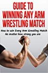Guide to Winning Any Arm Wrestling Ma...