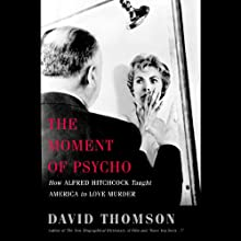 The Moment of 'Psycho': How Alfred Hitchcock Taught America to Love Murder (       UNABRIDGED) by David Thomson Narrated by Jeff Woodman